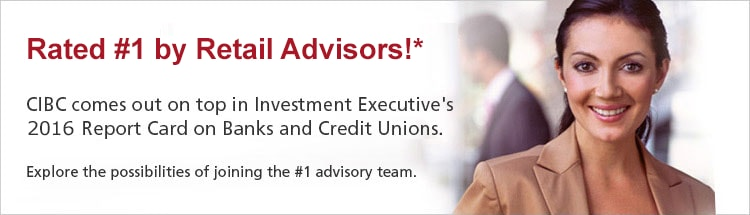 Rated #1 by Retail Advisors!* CIBC comes out on top in Investment Executive's 2016 Report Card on Banks and Credit Unions. Explore the possibilities of joining the #1 advisory team.